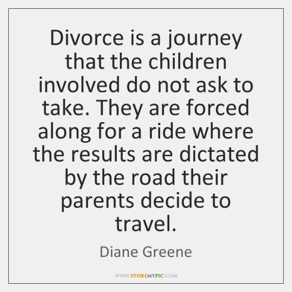 Divorce is a journey that the children involved do not ask to ...