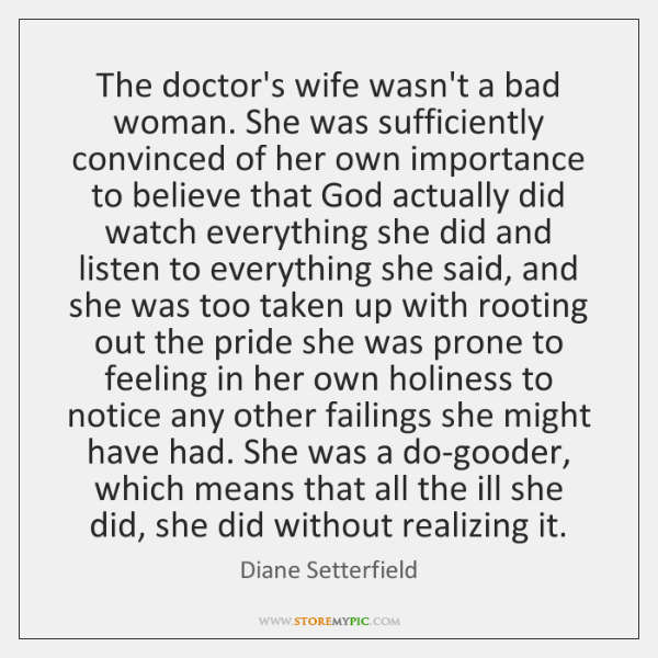 The doctor's wife wasn't a bad woman. She was sufficiently convinced of ...