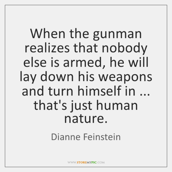 When the gunman realizes that nobody else is armed, he will lay ...