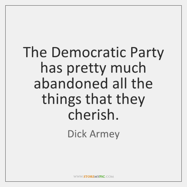 The Democratic Party has pretty much abandoned all the things that they ...