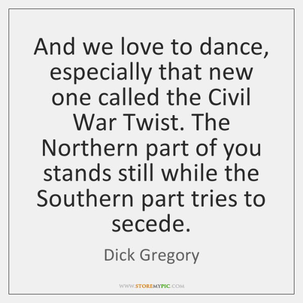 And we love to dance, especially that new one called the Civil ...