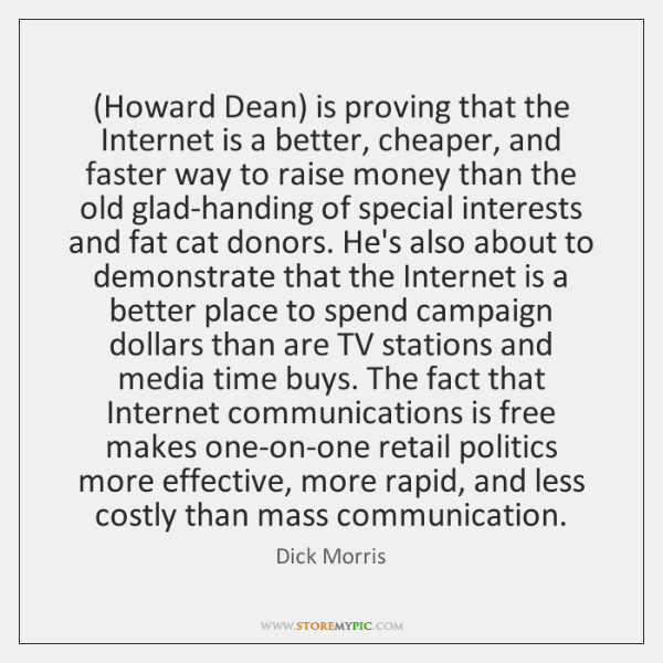 (Howard Dean) is proving that the Internet is a better, cheaper, and ...