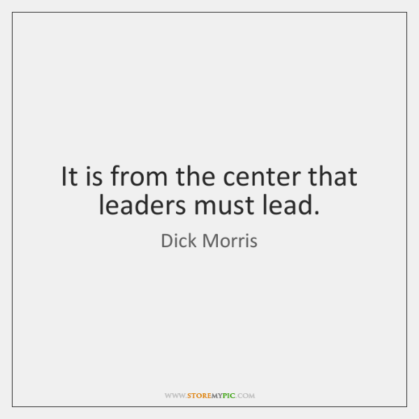 It is from the center that leaders must lead.