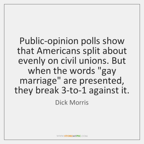 Public-opinion polls show that Americans split about evenly on civil unions. But ...