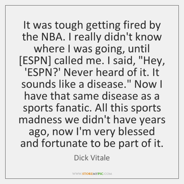 It was tough getting fired by the NBA. I really didn't know ...