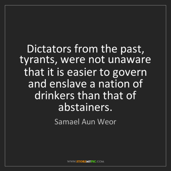 Samael Aun Weor: Dictators from the past, tyrants, were not unaware that...