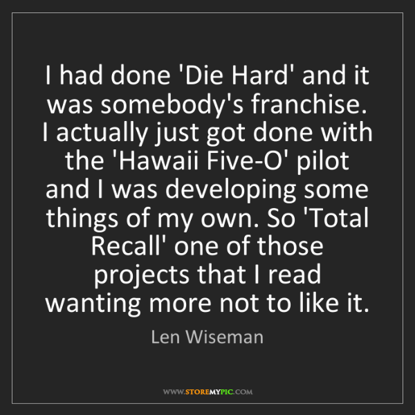 Len Wiseman: I had done 'Die Hard' and it was somebody's franchise....