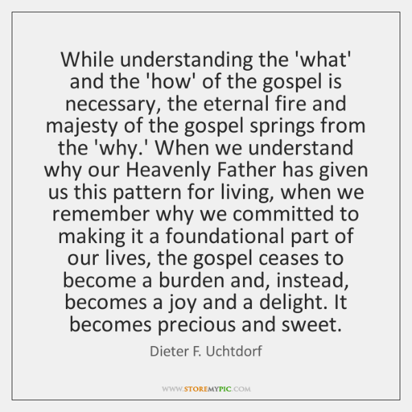 While understanding the 'what' and the 'how' of the gospel is necessary, ...