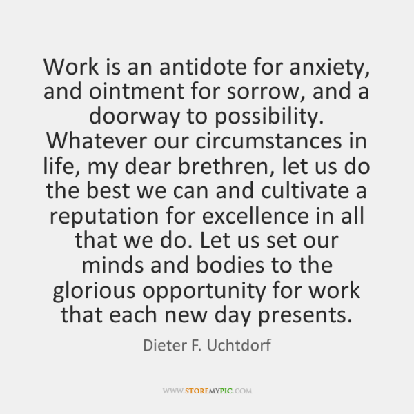 Work is an antidote for anxiety, and ointment for sorrow, and a ...