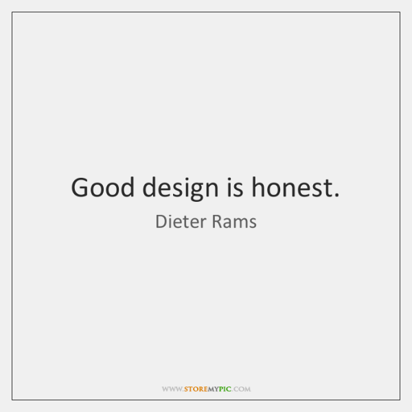 Good design is honest.