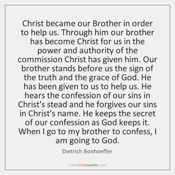 Christ became our Brother in order to help us. Through him our ...