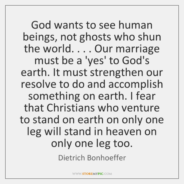 God wants to see human beings, not ghosts who shun the world. . . . ...