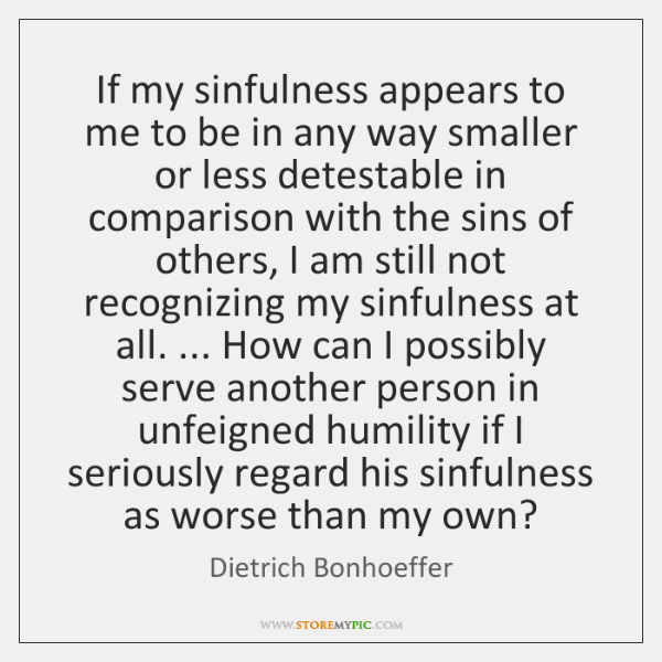 If my sinfulness appears to me to be in any way smaller ...