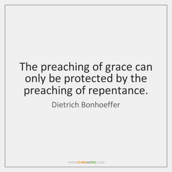 The preaching of grace can only be protected by the preaching of ...