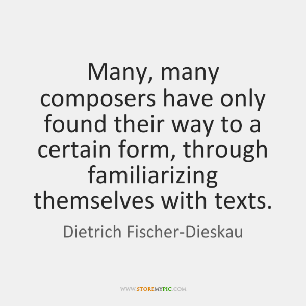 Many, many composers have only found their way to a certain form, ...