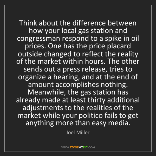 Joel Miller: Think about the difference between how your local gas...