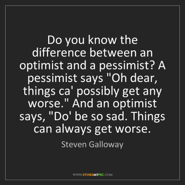 Steven Galloway: Do you know the difference between an optimist and a...