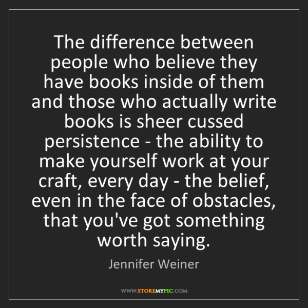 Jennifer Weiner: The difference between people who believe they have books...