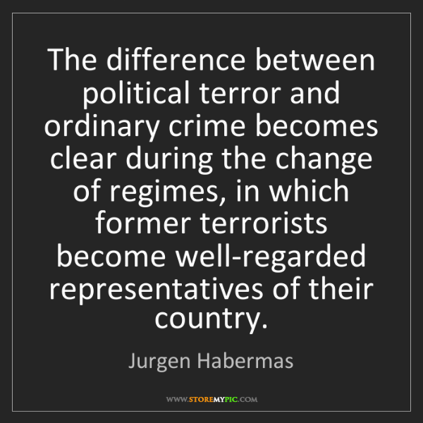 Jurgen Habermas: The difference between political terror and ordinary...