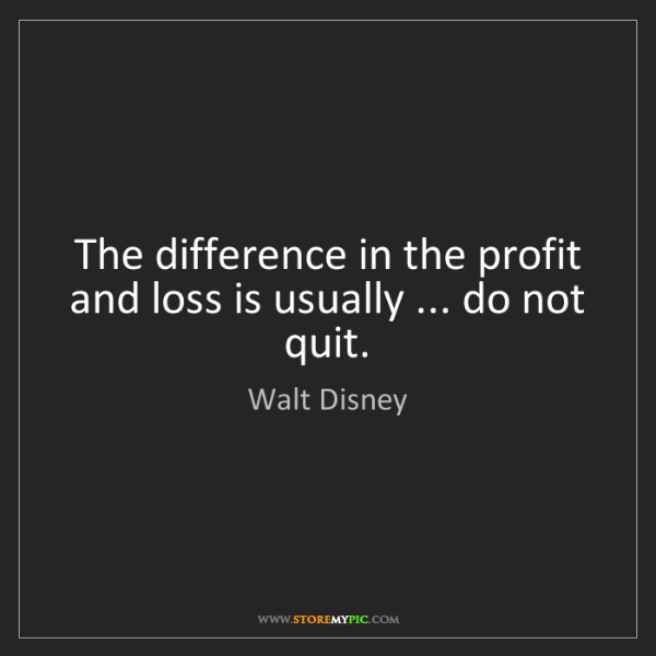 Walt Disney: The difference in the profit and loss is usually ......