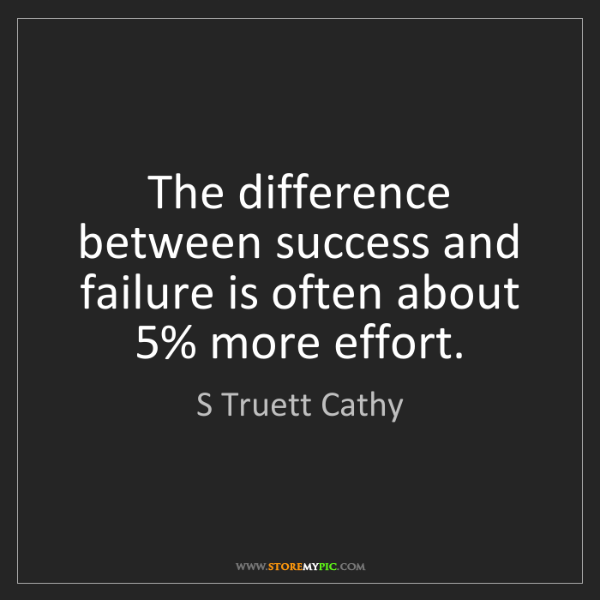 S Truett Cathy: The difference between success and failure is often about...