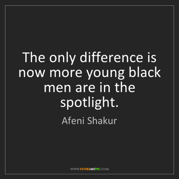 Afeni Shakur: The only difference is now more young black men are in...
