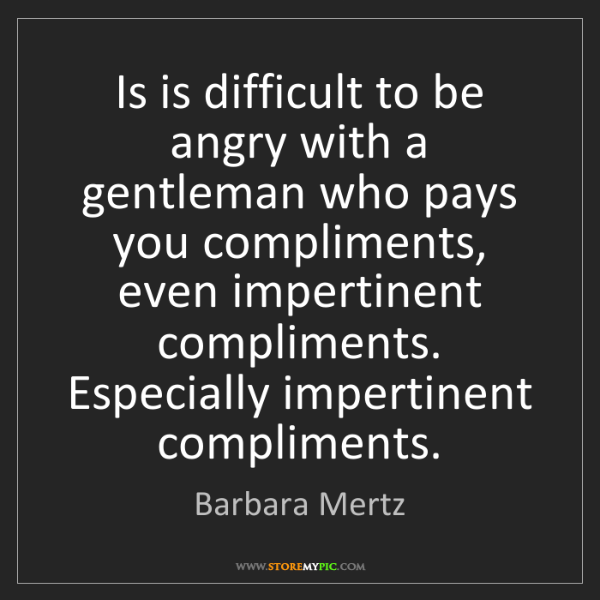 Barbara Mertz: Is is difficult to be angry with a gentleman who pays...