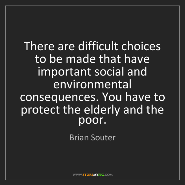 Brian Souter: There are difficult choices to be made that have important...