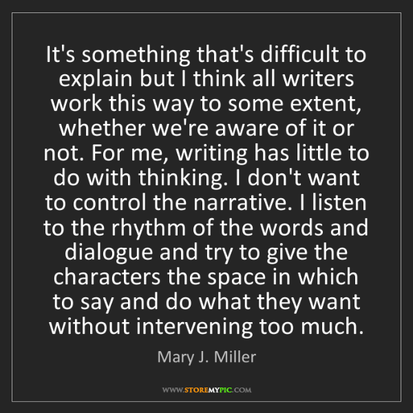 Mary J. Miller: It's something that's difficult to explain but I think...