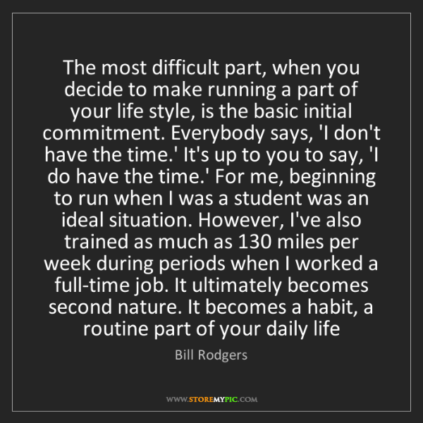 Bill Rodgers: The most difficult part, when you decide to make running...