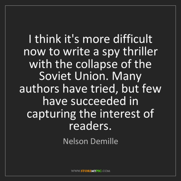 Nelson Demille: I think it's more difficult now to write a spy thriller...