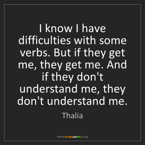 Thalia: I know I have difficulties with some verbs. But if they...