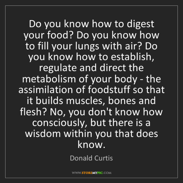 Donald Curtis: Do you know how to digest your food? Do you know how...