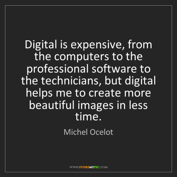 Michel Ocelot: Digital is expensive, from the computers to the professional...