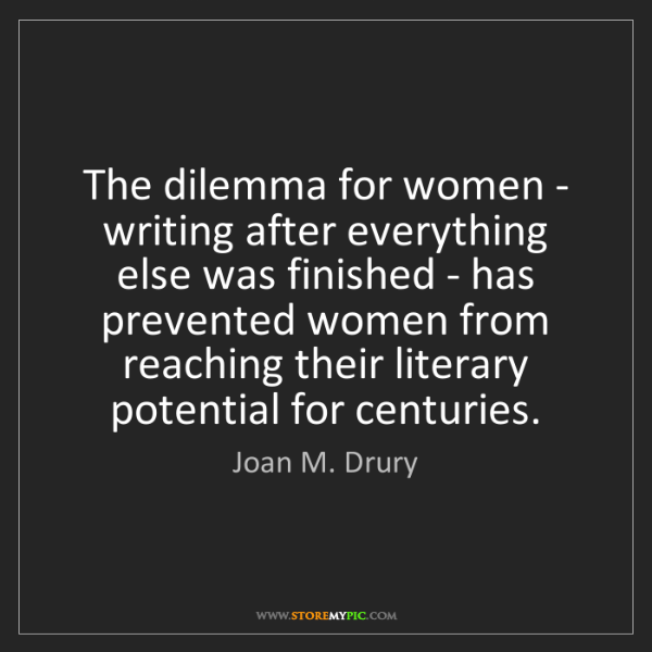 Joan M. Drury: The dilemma for women - writing after everything else...