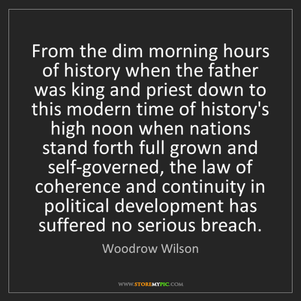 Woodrow Wilson: From the dim morning hours of history when the father...
