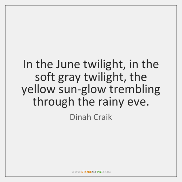 In the June twilight, in the soft gray twilight, the yellow sun-glow ...