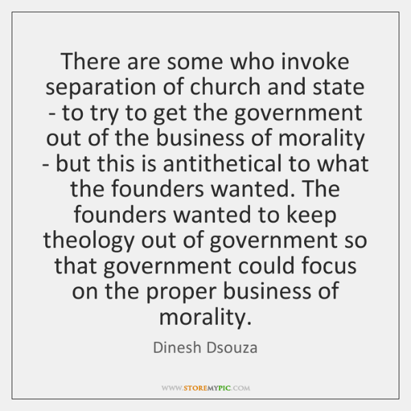 There are some who invoke separation of church and state - to ...