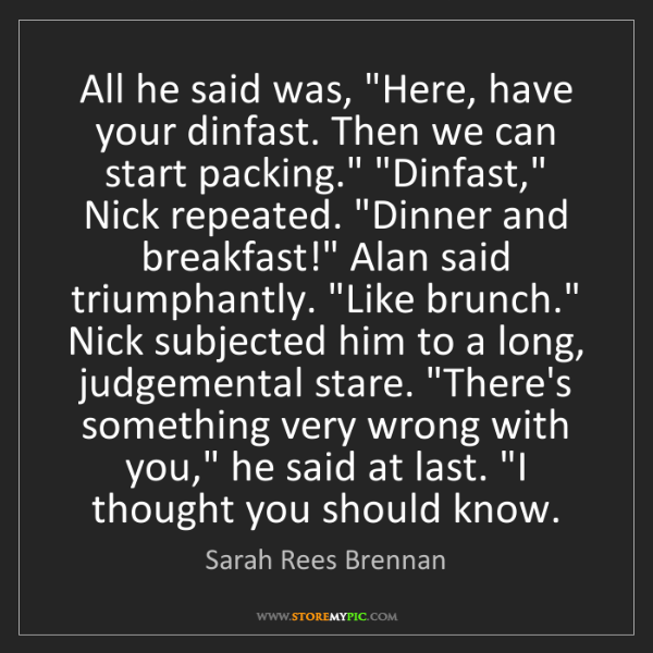 "Sarah Rees Brennan: All he said was, ""Here, have your dinfast. Then we can..."