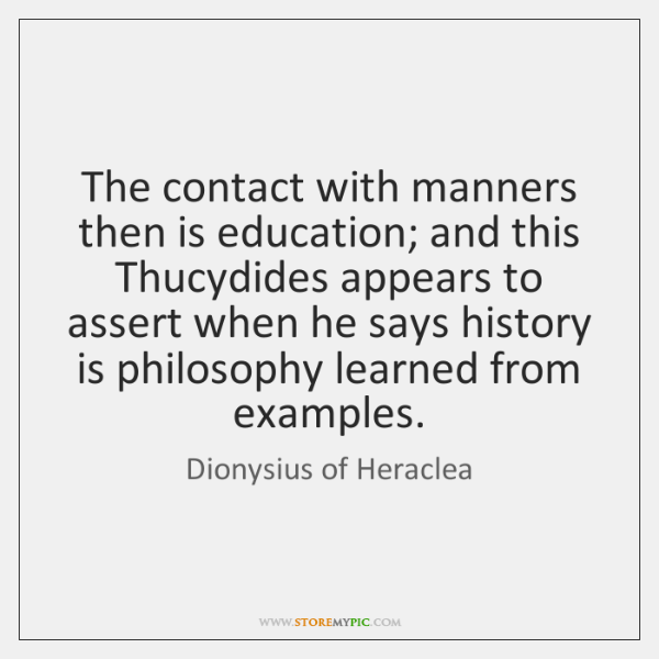 The contact with manners then is education; and this Thucydides appears to ...