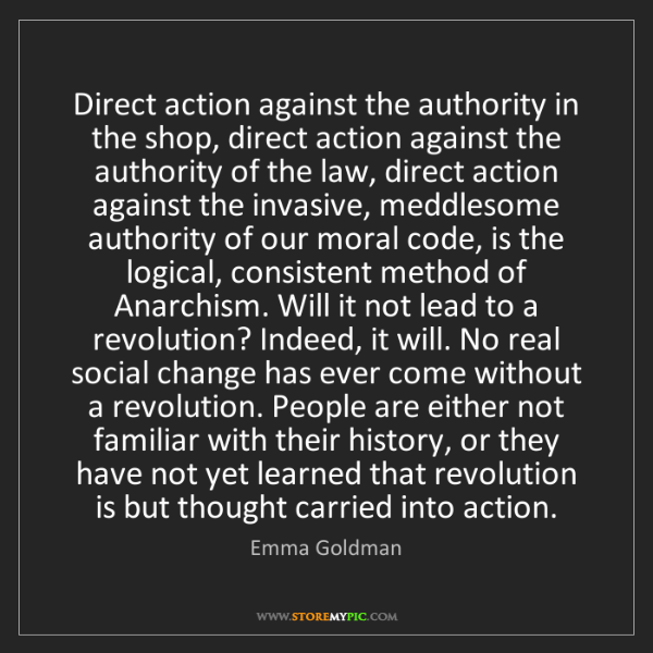Emma Goldman: Direct action against the authority in the shop, direct...