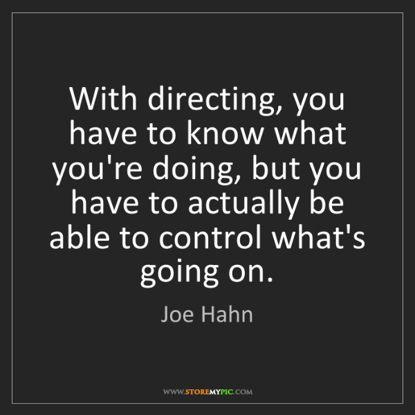 Joe Hahn: With directing, you have to know what you're doing, but...