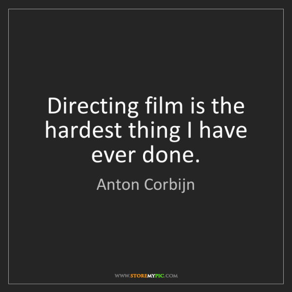 Anton Corbijn: Directing film is the hardest thing I have ever done.