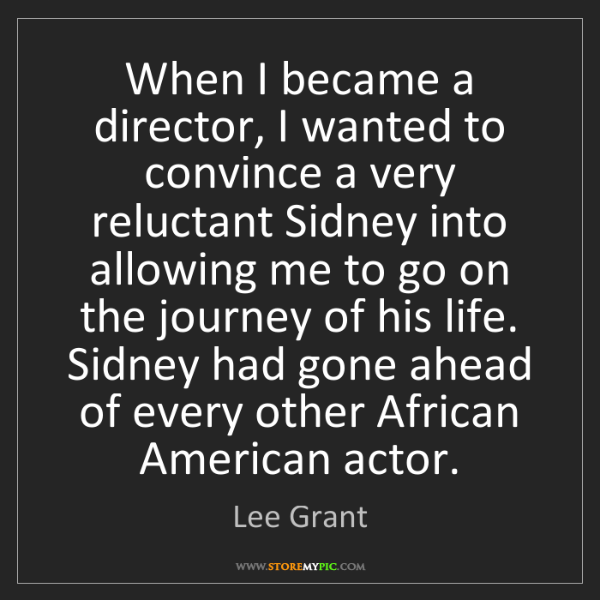 Lee Grant: When I became a director, I wanted to convince a very...