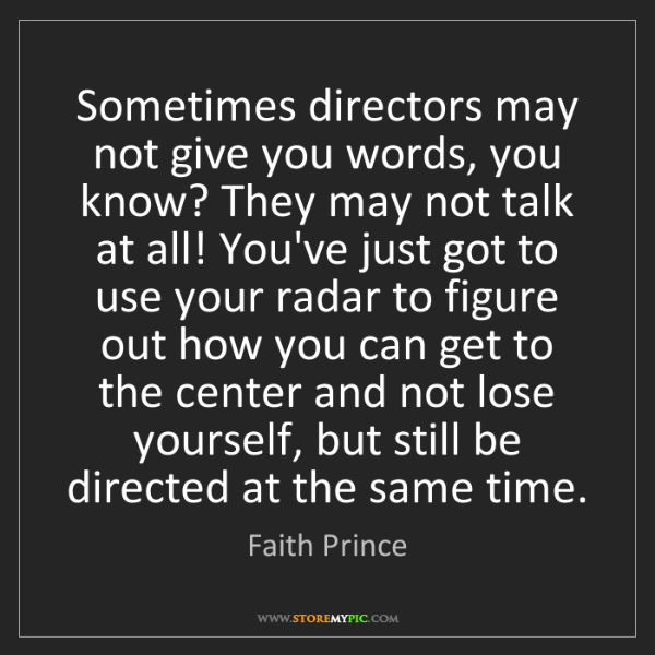 Faith Prince: Sometimes directors may not give you words, you know?...