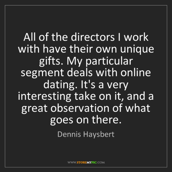 Dennis Haysbert: All of the directors I work with have their own unique...