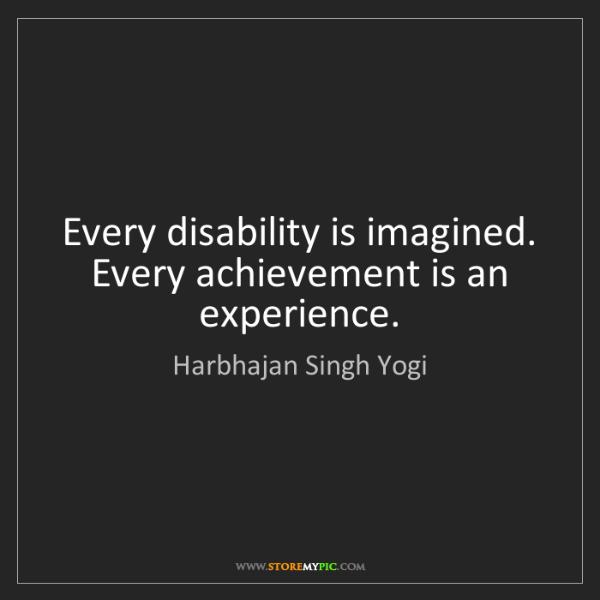 Harbhajan Singh Yogi: Every disability is imagined. Every achievement is an...