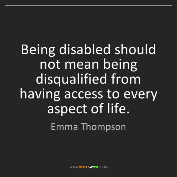 Emma Thompson: Being disabled should not mean being disqualified from...