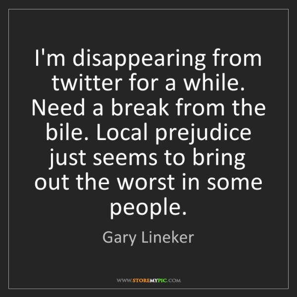 Gary Lineker: I'm disappearing from twitter for a while. Need a break...