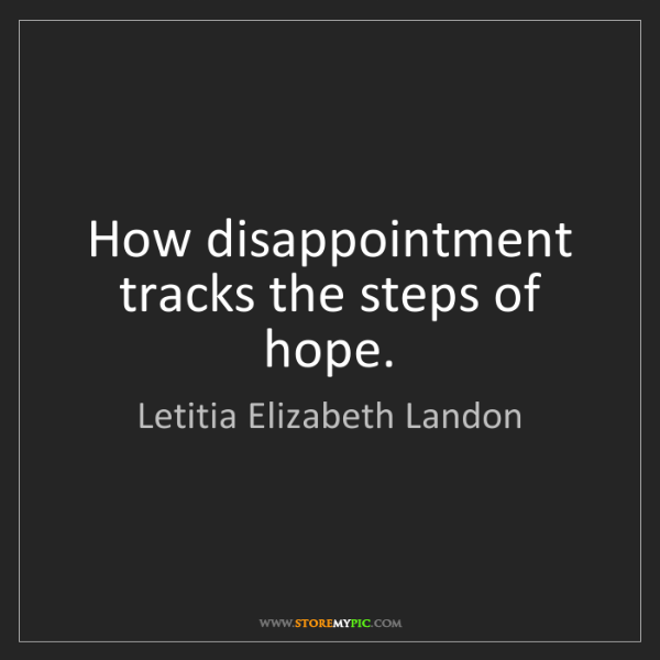 Letitia Elizabeth Landon: How disappointment tracks the steps of hope.